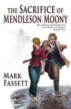 The Sacrifice of Mendleson Moony ebook by Mark Fassett