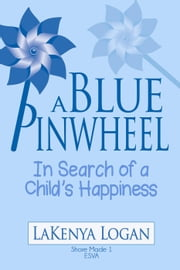 A Blue Pinwheel: In Search of a Child's Happiness ebook by LaKenya Logan