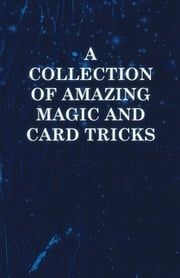 A Collection of Amazing Magic and Card Tricks ebook by Sims Press