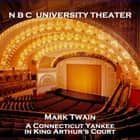 N B C University Theater - A Connecticut Yankee in King Arthur's Court audiobook by Mark Twain