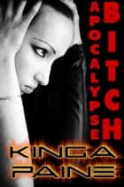 Apocalypse Bitch ebook by Kinga Paine