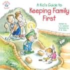 A Kid's Guide to Keeping Family First ebook by J. S. Jackson, R. W. Alley