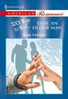 TAME AN OLDER MAN ebook by Kara Lennox