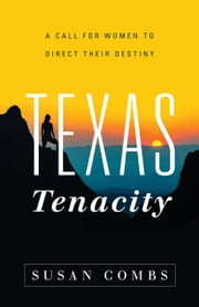 Texas Tenacity - A Call for Women to Direct Their Destiny ebook by Susan Combs