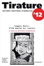 Tirature 2012. Graphic novel. L'età adulta del fumetto ebook by AA.VV., Spinazzola V.