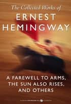 The Collected Works Of Ernest Hemingway - Nine-Book Bundle ebook by Ernest Hemingway