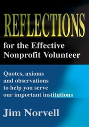 Reflections for the Effective Nonprofit Volunteer - Quotes, axioms and observations to help you serve our important institutions ebook by Jim Norvell
