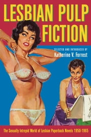 Lesbian Pulp Fiction - The Sexually Intrepid World of Lesbian Paperback Novels 1950-1965 ebook by Katherine Forrest