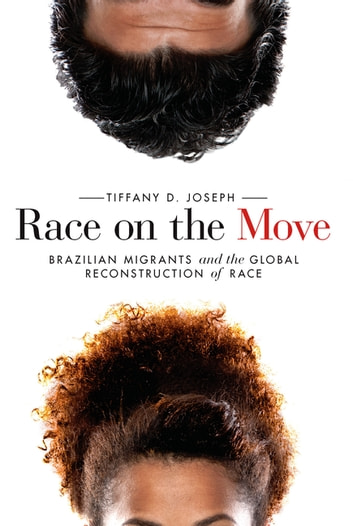 Race on the Move - Brazilian Migrants and the Global Reconstruction of Race ebook by Tiffany D. Joseph
