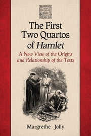 The First Two Quartos of Hamlet - A New View of the Origins and Relationship of the Texts ebook by Margrethe Jolly