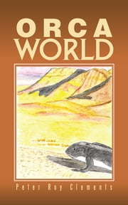 Orca World ebook by Peter Roy Clements