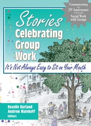 Stories Celebrating Group Work - It's Not Always Easy to Sit on Your Mouth ebook by Roselle Kurland,Andrew Malekoff