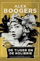 De tijger en de kolibrie ebook by Alex Boogers