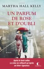 Un parfum de rose et d'oubli - Les femmes Ferriday, T2 eBook by Martha Hall Kelly