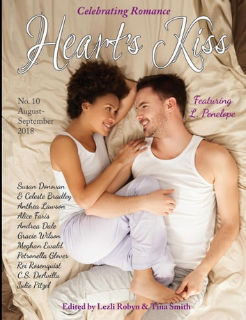 Heart's Kiss: Issue 10, August-September 2018: Featuring L. Penelope - Heart's Kiss, #10 ebook by L. Penelope,Andrea Dale,Gracie Wilson,Meghan Ewald,Anthea Lawson,Rei Rosenquist,Celeste Bradley,Susan Donovan,Julie Pitzel