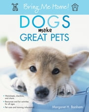 Bring Me Home! Dogs Make Great Pets ebook by Margaret H. Bonham