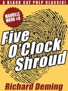 Five O'Clock Shroud: Manville Moon #6 ebook by Richard Deming