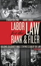 Labor Law for the Rank & Filer ebook by Daniel Gross,Staughton Lynd