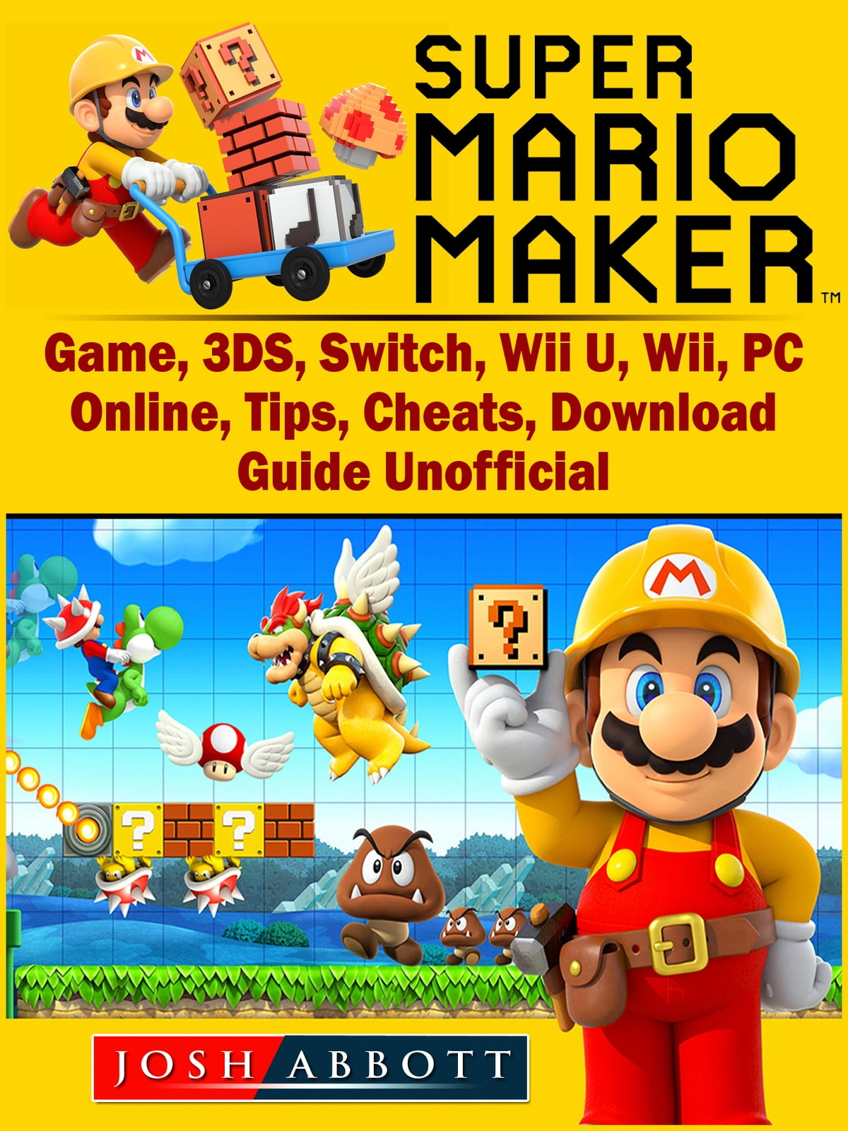 Super Mario Maker Game, 3DS, Switch, Wii U, Wii, PC, Online, Tips, Cheats,  Download, Guide Unofficial ebook by Josh Abbott - Rakuten Kobo