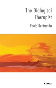 The Dialogical Therapist - Dialogue in Systemic Practice ebook by Paolo Bertrando