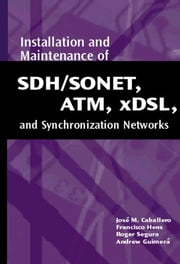 SDH/SONET, ATM, XDSL and Syncronization Networks ebook by Caballero, Jose M.