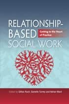 Relationship-Based Social Work - Getting to the Heart of Practice ebook by Gillian Ruch, Danielle Turney, Adrian Ward,...