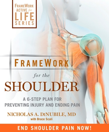 FrameWork for the Shoulder - A 6-Step Plan for Preventing Injury and Ending Pain ebook by Nicholas A. Dinubile,Bruce Scali