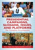 Presidential Campaigns, Slogans, Issues, and Platforms: The Complete Encyclopedia [3 volumes] ebook by Robert North Roberts,Scott Hammond,Valerie A. Sulfaro