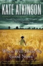 When Will There Be Good News? ebook by Kate Atkinson