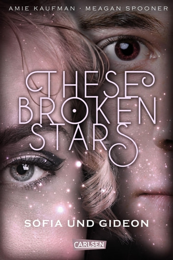 These Broken Stars. Sofia und Gideon ebook by Amie Kaufman,Meagan Spooner