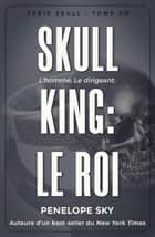 Skull King : Le roi - Skull, #1 eBook by Penelope Sky