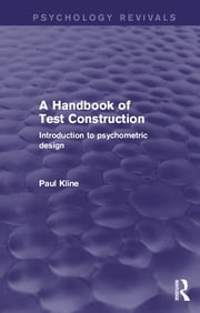A Handbook of Test Construction (Psychology Revivals) - Introduction to Psychometric Design ebook by Paul Kline