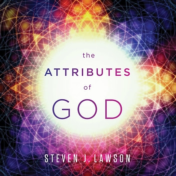 The Attributes of God audiobook by Steven J. Lawson