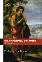 The Gospel of John - A Commentary ebook by Frederick Dale Bruner