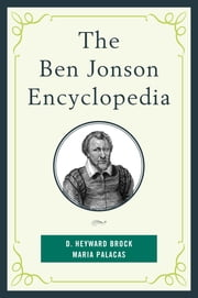 The Ben Jonson Encyclopedia ebook by D. Heyward Brock,Maria Palacas