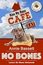 No Bones - Dead & Buried Mysteries, #1 ebook by Annie Bassett, Mandy Broughton, Monica Shaughnessy
