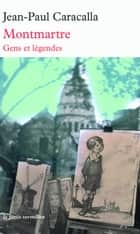 Montmartre - Gens et légendes ebook by Jean-Paul Caracalla
