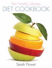 The Healthy Lifestyle Diet Cookbook ebook by Sarah Flower