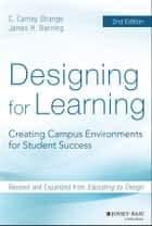 Designing for Learning - Creating Campus Environments for Student Success ebook by C. Carney Strange, James H. Banning