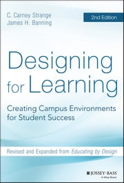 Designing for Learning - Creating Campus Environments for Student Success ebook by C. Carney Strange,James H. Banning