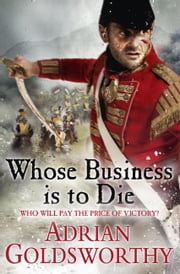 Whose Business is to Die ebook by Adrian Goldsworthy