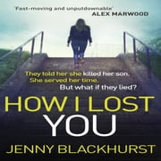 How I Lost You - The Number 1 Ebook Bestseller audiobook by Jenny Blackhurst