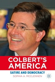 Colbert's America - Satire and Democracy ebook by Sophia A. McClennen
