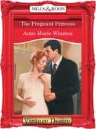 The Pregnant Princess (Mills & Boon Desire) (Royally Wed, Book 4) ebook by Anne Marie Winston