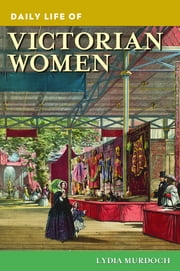 Daily Life of Victorian Women ebook by Lydia Murdoch