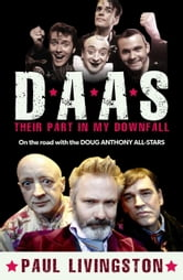 DAAS: Their Part in My Downfall - On the road with the Doug Anthony All Stars ebook by Paul Livingston
