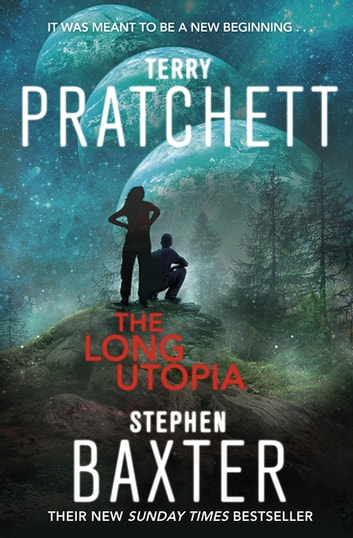 The Long Utopia - (The Long Earth 4) ebook by Terry Pratchett,Stephen Baxter