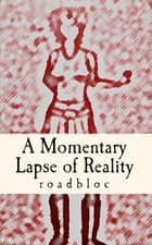 A Momentary Lapse of Reality ebook by Roadbloc