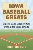 Iowa Baseball Greats ebook by Don Doxsie