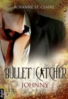 Bullet Catcher - Johnny ebook by Roxanne St. Claire, Kristiana Dorn-Ruhl